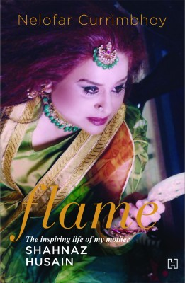 Buy Flame: The inspiring life of my mother Shahnaz Husain 2nd Edition: Book